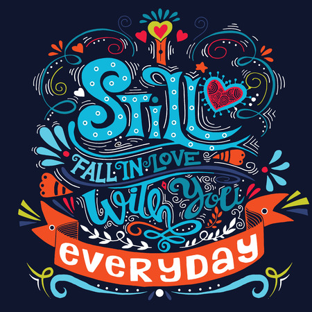 caes: I still fall in love with you everyday . Inspirational quote. Hand drawn vintage illustration with hand-lettering and decoration elements.
