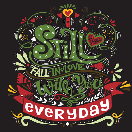 I still fall in love with you everyday . Inspirational quote. Hand drawn vintage illustration with hand-lettering and decoration elements.