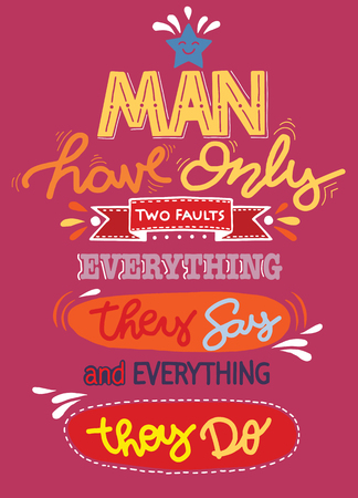 Man have only two faults . Hand drawn poster with funny but true quotes. Creative Vector Typography Grunge Poster Concept,Flat Design Vector illustration. doodle style Ilustração