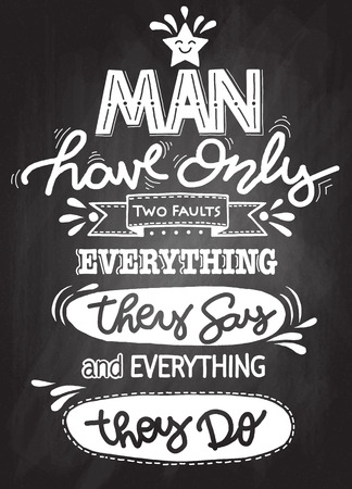 Man have only two faults . Hand drawn poster with funny but true quotes.
