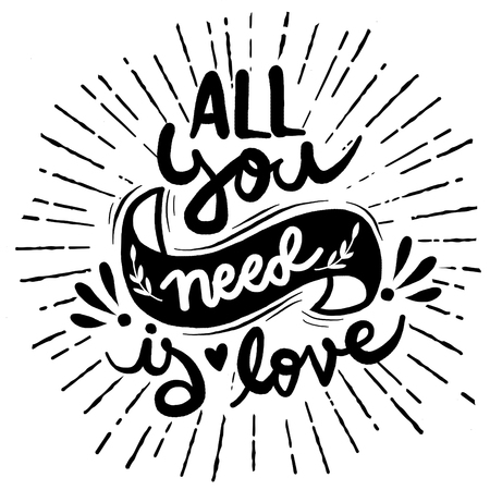 Calligraphic All You Need is Love inscription,Vector typography poster, romantic quote,Vintage All you need is love hand written lettering ,with sunbursts in vintage style for Valentines day greeting print Illustration