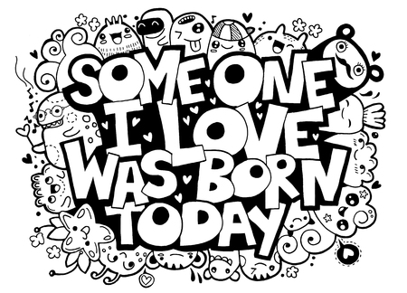 Vector illustration of doodle ,someone I love was born today ,handwritten lettering. Happy Birthday greeting card. Monster Doodle for your design