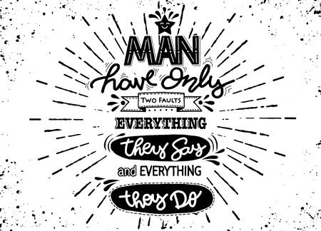 Man have only two faults . Hand drawn poster with funny but true quotes. Creative Vector Typography Grunge Poster Concept,Flat Design Vector illustration with sunbursts
