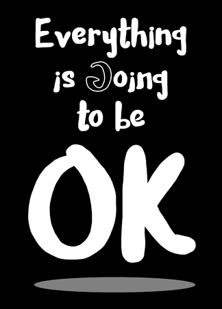 Everything is going to be OK . Inspirational quote. Hand drawn vintage illustration with hand-lettering and decoration elements. Illustration