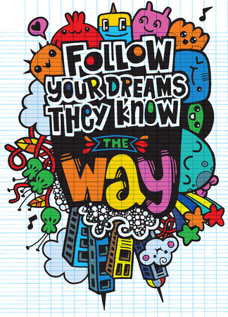 Vector illustration of doodle , Follow your dreams. They know the way. Inspirational quote. Hand drawn vintage illustration.Monster Doodle for your design Ilustração