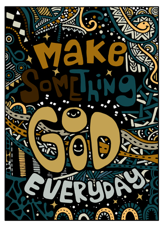 make something good everyday , Inspirational quote. Hand drawn vintage illustration with hand lettering and decoration elements. Vector illustration
