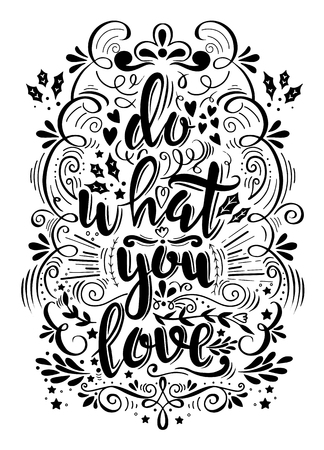 Do what you love. Motivation Quote. Vector Typography Poster. Hand lettering, calligraphy,. This illustration can be used as a greeting card for Valentines day or wedding, as a print on t-shirts and bags, stationary or as a poster. Ilustração