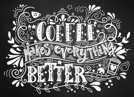 Coffee makes everything better Quote . Hand drawn vintage illustration with hand-lettering and decoration elements. Illustration for prints on t-shirts and bags, posters. 일러스트