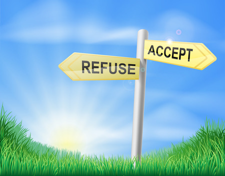 refuse: Accept or refuse concept sign of a direction sign in a field pointing to accept and refuse