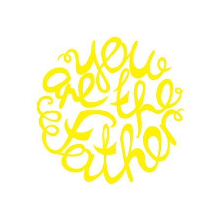 Happy Fathers Day handlettering element in yellow color.  You are the Father. Suitable for print and web