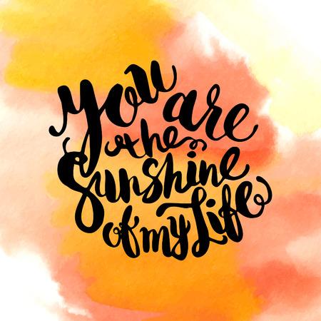 sol radiante: Dibujado a mano las letras del cartel de la acuarela -Usted es el sol de mi frase vida, inspiración del día soleado y felices fiestas Vectores