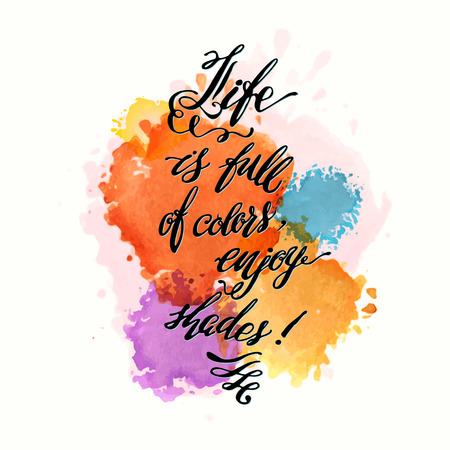 motivator: Calligraphic hand drawn watercolor lettering vector poster.Life is full of colors, enjoy shades inscription phrase, inspiration for poster, banner, postcard, motivator or part of your design.
