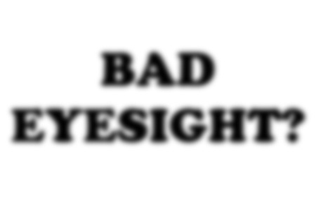 shortsighted: A conceptial image of a blurred background with the words bad eyesight made to look extremely fuzzy to give the impression the reader needs spectacles.