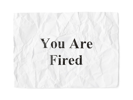 you are fired: Crumpled paper You Are Fired isolated on white background