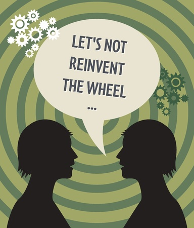 cliche: Dos cabezas y burbuja de discurso con el texto Let s no reinventar la rueda