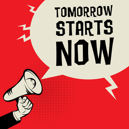 tomorrow: Megaphone Hand, business concept with text Tomorrow Starts Now, vector illustration Illustration
