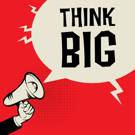 believing: Megaphone Hand, business concept with text Think Big, vector illustration