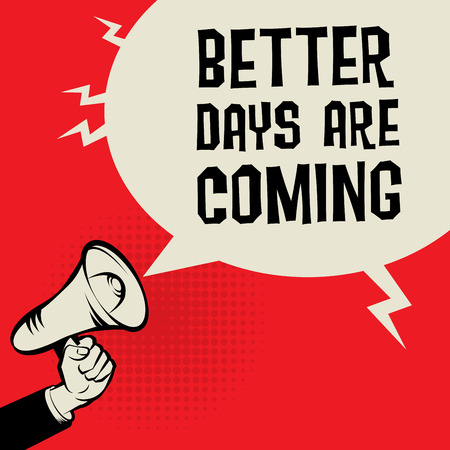 better days: Megaphone Hand, business concept with text Better Days are Come, vector illustration