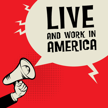 hand work: Megaphone Hand, business concept with text Live and Work in America, vector illustration