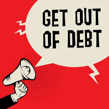 debt: Megaphone Hand, business concept with text Get Out of Debt, vector illustration
