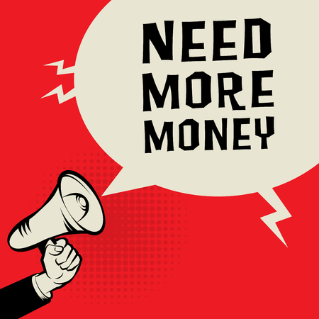 more money: Megaphone Hand, business concept with text Need More Money, vector illustration