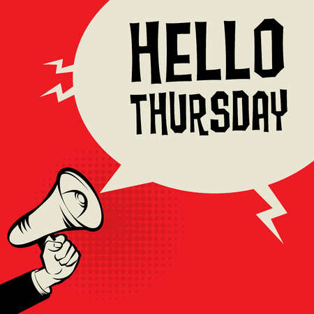 thursday: Megaphone Hand, business concept with text Hello Thursday, vector illustration
