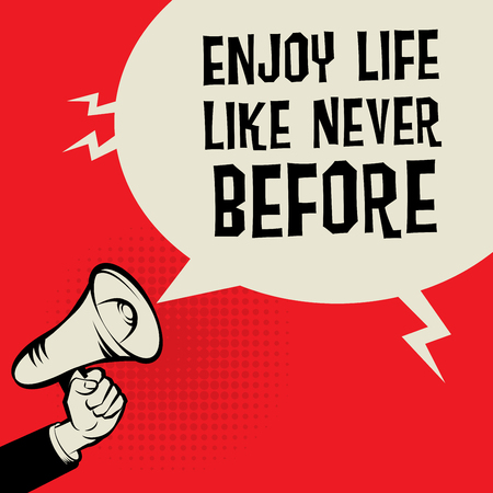 enjoy life: Megaphone Hand, business concept with text Enjoy Life Like Never Before, vector illustration