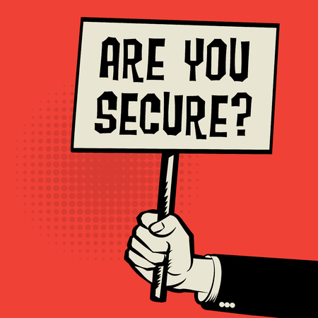 insecure: Poster in hand, business concept with text Are You Secure