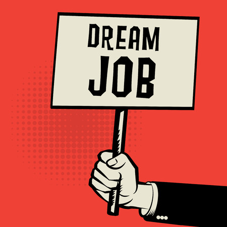 dream job: Poster in hand, business concept with text Dream Job illustration Illustration
