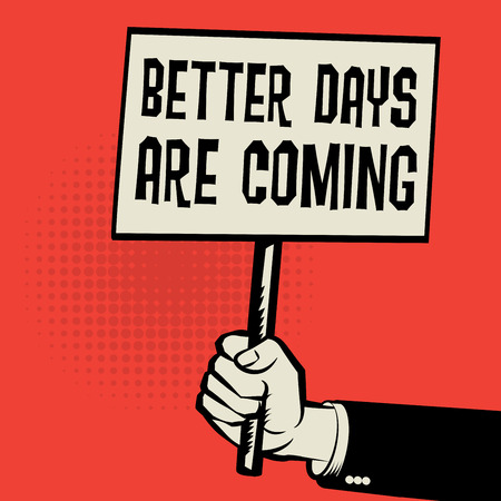 hopeful: Poster in hand, business concept with text Better Days are Come Illustration