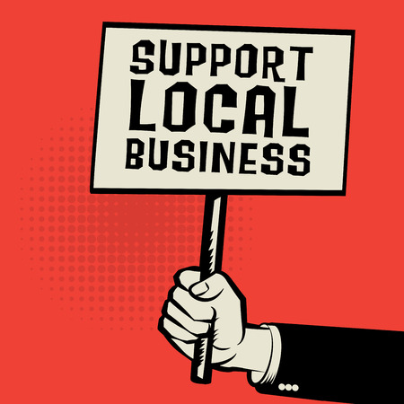 buy local: Poster in hand, business concept with text Support Local Business