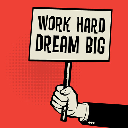 hand work: Poster in hand, business concept with text Work Hard, Dream Big