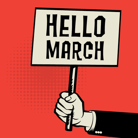 hands holding sign: Poster in hand, business concept with text Hello March, vector illustration Illustration