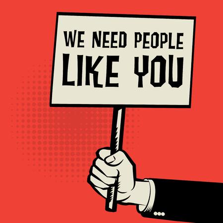 Cartel en la mano, concepto de negocio con el texto que necesitamos gente como usted, ilustración vectorial Ilustración de vector