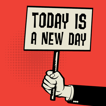 new day: Hand holding poster, business concept with text Today is a New Day, vector illustration Illustration