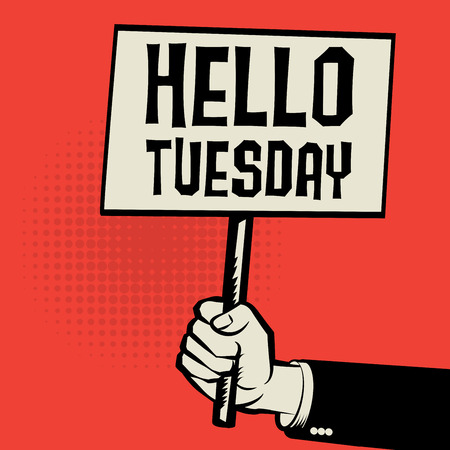 tuesday: Hand holding poster, business concept with text Hello Tuesday, vector illustration