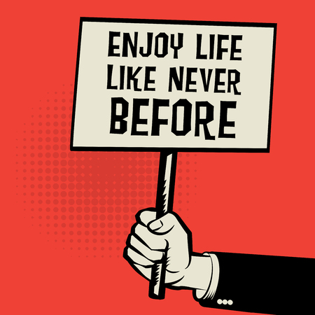 enjoy life: Hand holding poster, business concept with text Enjoy Life Like Never Before, vector illustration