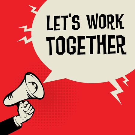 business work: Megaphone Hand, business concept with text Lets Work Together, vector illustration Illustration