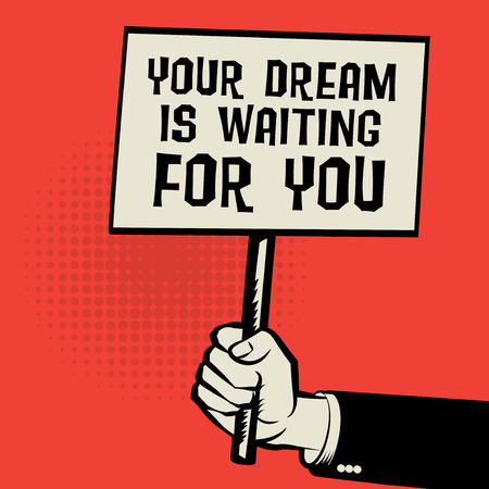 Poster in hand, business concept with text Your Dream is Waiting For You, vector illustration Illustration