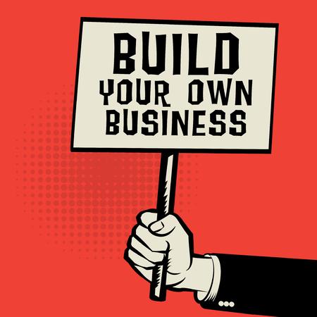 Cartel en la mano, el concepto de negocio con el texto Construir su propio negocio, ilustración vectorial Foto de archivo - 67563595