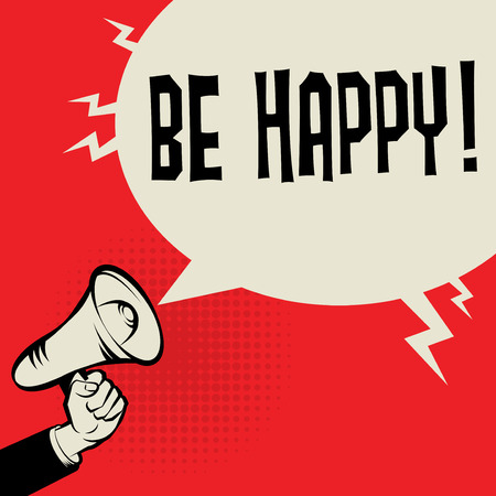 happiness or success: Megaphone Hand, business concept with text Be Happy, vector illustration