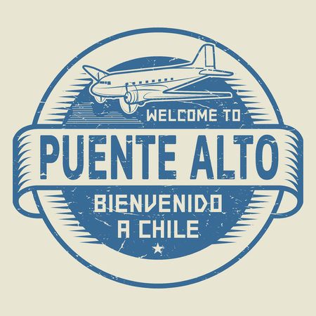 bienvenido: Grunge rubber stamp or tag with airplane and text Welcome to Puente Alto, Chile (in Spanish language too), vector illustration