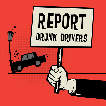 don't: Poster in hand, business concept with car crash and text Report Drunk Drivers, vector illustration Illustration