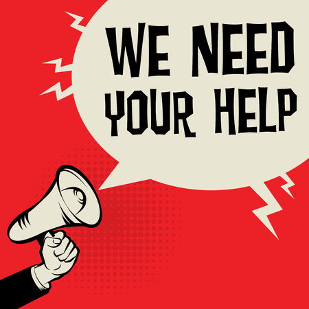 need: Megaphone Hand business concept with text We Need Your Help, vector illustration