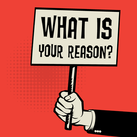 cause: Poster in hand, business concept with text What Is Your Reason?, vector illustration