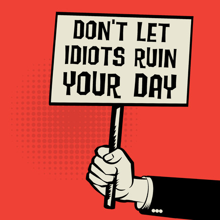 irrelevant: Poster in hand, business concept with text Dont Let Idiots Ruin Your Day, vector illustration