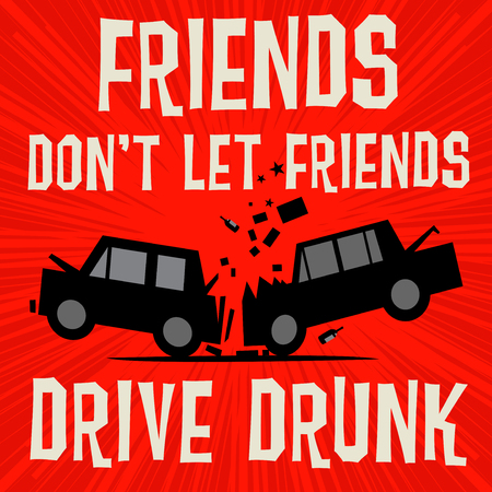 Poster concept with car crash and text Friends, dont let Friends Drive Drunk, vector illustration