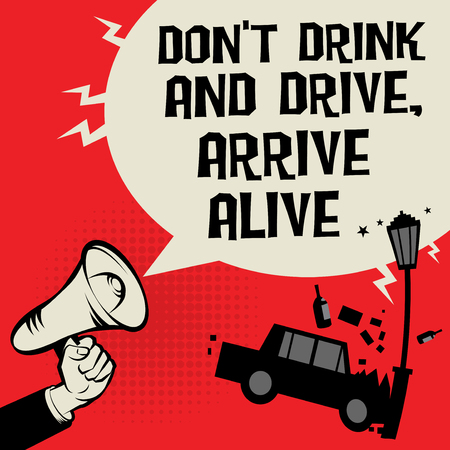Megaphone Hand concept with car crash and text Dont Drink and Drive, Arrive Alive, vector illustration.