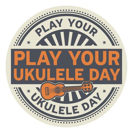 Play Your Ukulele Day rubber stamp, vector illustration. Illustration