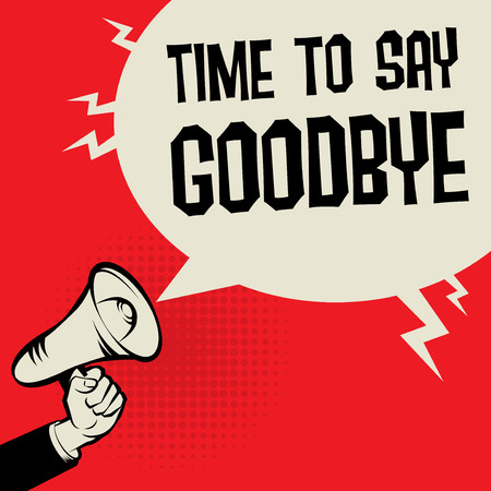 Megaphone Hand business concept with text Time to Say Goodbye, vector illustration Illustration